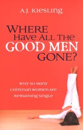 Where Have All the Good Men Gone?: Why So Many Christian Women Are Remaining Single