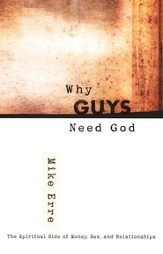 Why Guys Need God: The Spiritual Side of Money, Sex, and Relationships