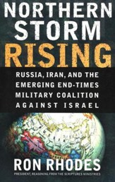 Northern Storm Rising: Russia, Iran and the Emerging End-Times Military Coalition Against Israel