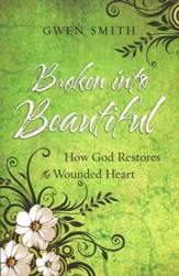 Broken into Beautiful: How God Restores The Wounded Heart