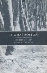 Thomas Boston: His Life and Times