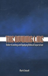 The Dividing Line: Understanding & Applying Biblical  Separation