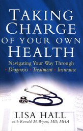 Taking Charge of Your Own Health: Navigating Your Way Through Diagnosis, Treatment, Insurance