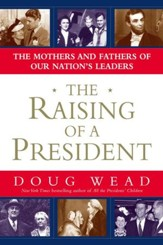 The Raising of a President: The Mothers and Fathers of Our Nation's Leaders - eBook