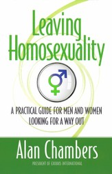 Leaving Homosexuality: Practical Steps for Walking Away From The Gay Lifestyle