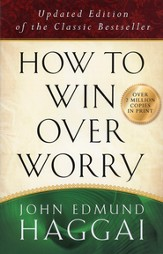 How to Win over Worry: Positive Steps to Anxiety-Free Living, Updated Edition of the Classic Bestseller