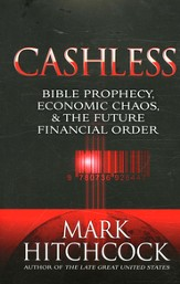Cashless: Bible Prophecy, Economic Chaos & the  Future Financial Order