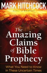 The Amazing Claims of Bible Prophecy: What You Need    in These Uncertain Times