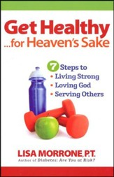 Get Healthy . . . for Heaven's Sake: 7 Steps to Living Strong, Loving God, Serving Others (slightly imperfect)