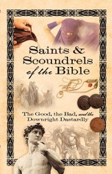 Saints & Scoundrels of the Bible: The Good, the Bad, and the Downright Dastardly - eBook