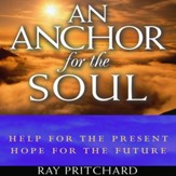An Anchor for the Soul: Help for the Present, Hope for the Future - audiobook on CD