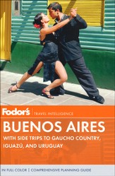 Fodor's Buenos Aires, 3rd Edition: With Side Trips to Gaucho Country, Iguazu, and Uruguay