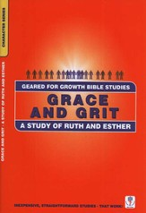 Grace & Grit: A Study of Ruth & Esther,  A Geared for Growth Bible Study