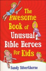 The Awesome Book of Unusual Bible Heroes for Kids - Slightly Imperfect
