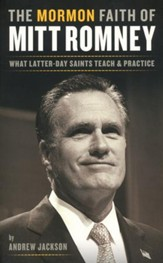 The Mormon Faith of Mitt Romney: What Latter-Day  Saints Teach and Practice