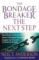 The Bondage Breaker®-the Next Step: *Real Stories of Overcoming *Satan's Strategies Exposed *Insights for Personal Freedom and Growth