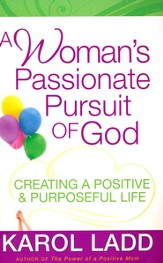 A Woman's Passionate Pursuit of God: Creating a Positive & Purposeful Life