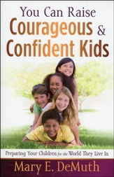 You Can Raise Courageous & Confident Kids: Preparing Your Children for the World They Live In (slightly im)