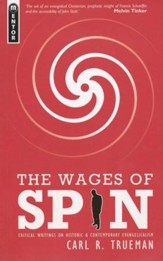 The Wages of Spin: Critical Writings on Historic and Contemporary Evangelicalism