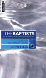 The Baptists: Key People Involved in Forming a Baptist Identity, Vol. 1
