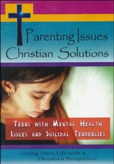 Parenting Issues Christian Solutions: Teens With Mental Health Issues and Suicidal Tendencies DVD