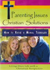 Parenting Issues Christian Solutions: How To Raise A Moral Teenager DVD