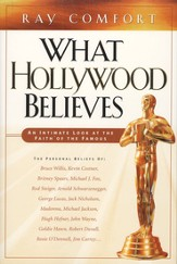 What Hollywood Believes: An Intimate Look at the Faith  of the Famous