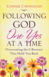 Following God One Yes at a Time: Overcoming the 6 Barriers That Hold You Back
