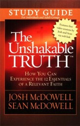 The Unshakable Truth � Study Guide: How You Can  Experience the 12 Essentials of a Relevant Faith