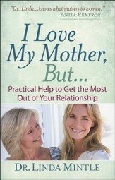 I Love My Mother, But...: Practical Help to Get the Most Out of Your Relationship - Slightly Imperfect