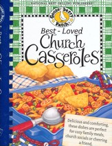 Best-Loved Church Casseroles Cookbook: Delicious and Comforting, These Dishes are Perfect for Cozy Family Meals, Church Socials or Cheering a Friend