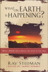 What on Earth is Happening: What Jesus Said About the End of the Age