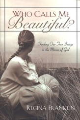 Who Calls Me Beautiful? Finding Our True Image in the Mirror of God