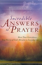 Incredible Answers To Prayer: More Than Coincidence . . . True Stories of God's Miracles in Everyday Life