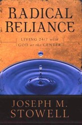 Radical Reliance: Living 24/7 with God at the Center