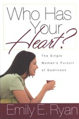 Who Has Your Heart? The Single Woman's Pursuit of Godliness