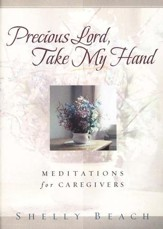 Precious Lord, Take My Hand: Meditations for Caregivers  (slightly imperfect)