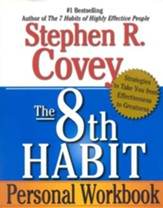 8th Habit Personal Workbook The: Strategies to Take You from Effectiveness to Greatness