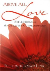 Above All, Love  Reflections on the Greatest Commandment