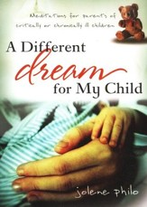 Different Dream for My Child: Meditations for parents of critically or chronically ill children