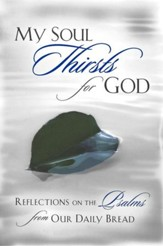 My Soul Thirsts for God: Reflections on the Psalms from Our Daily Bread