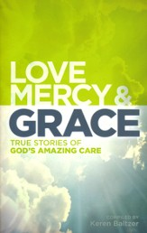 Love, Mercy & Grace: True Stories of God's Amazing Care