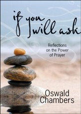 If You Will Ask: Reflections on the Power of Prayer, Updated Gift Edition