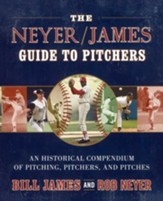 The Neyer/James Guide to Pitchers: An Historical Compendium of Pitching, Pitchers, and Pitches - eBook