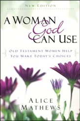 A Woman God Can Use: Old Testament Women Help You Make Today's Choices, Updated Edition