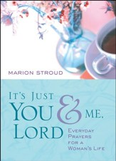 It's Just You & Me, Lord: Everyday Prayers for a   Woman's Life