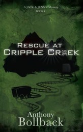Rescue at Cripple Creek (Book 4 in The Jack & Jenny Mystery  Series)