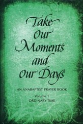 Take Our Moments and Our Days: An Anabaptist Prayer Book--Ordinary Time