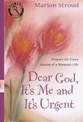 Dear God, It's Me and It's Urgent: Prayers for Every Season of a Woman's Life - Easy Print Edition
