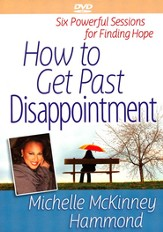 How to Get Past Disappointment DVD: Six Powerful Sessions for Finding Hope